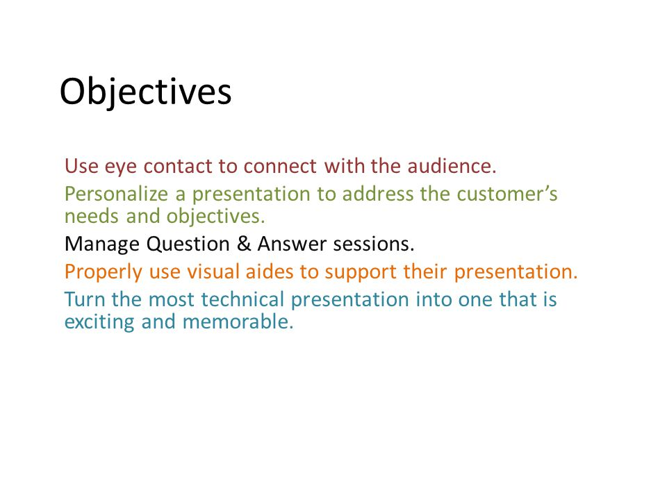 Objectives Use eye contact to connect with the audience. Personalize a presentation to address the customer's needs and objectives. Manage Question &