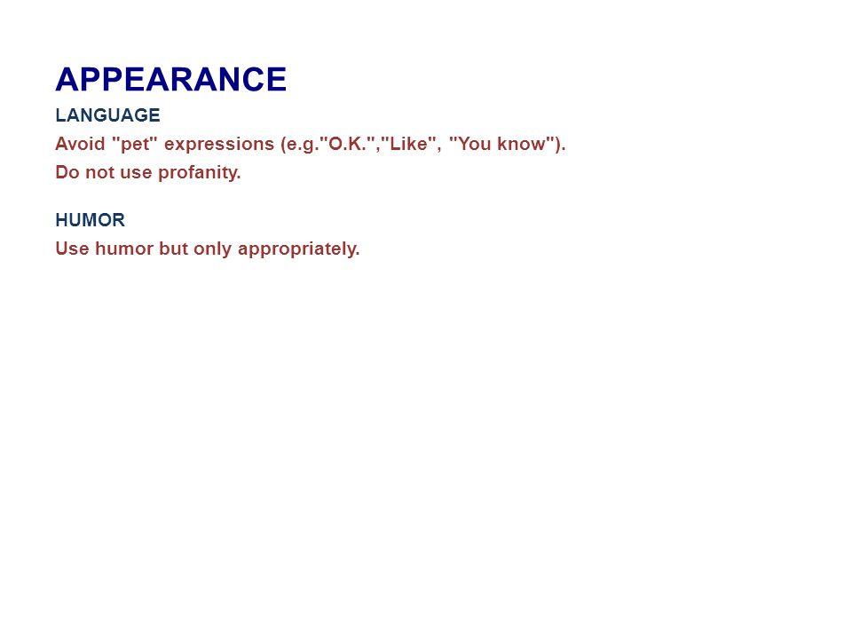 APPEARANCE LANGUAGE Avoid pet expressions (e.g. O.K. , Like , You know ).