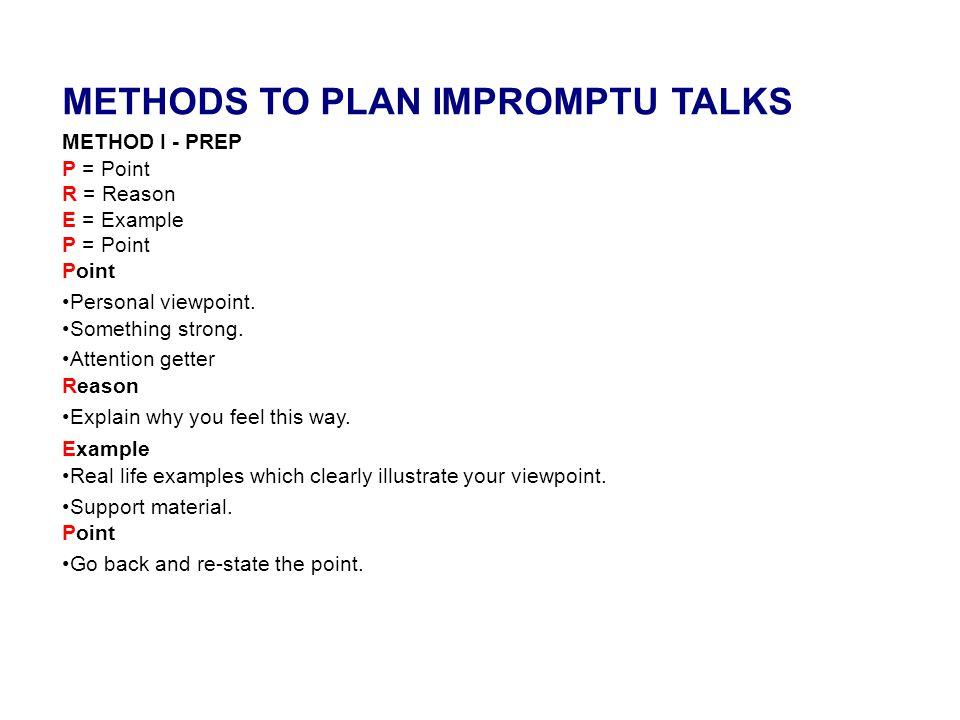 METHODS TO PLAN IMPROMPTU TALKS METHOD II - PAST / PRESENT / FUTURE Past - What happened in past.