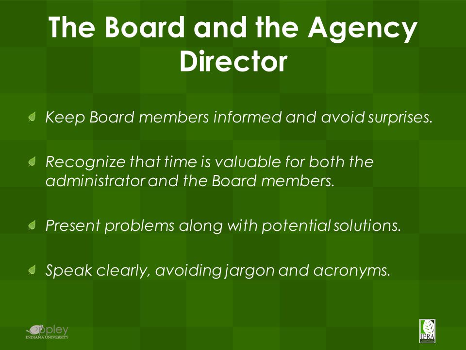The Board and the Agency Director Keep Board members informed and avoid surprises.