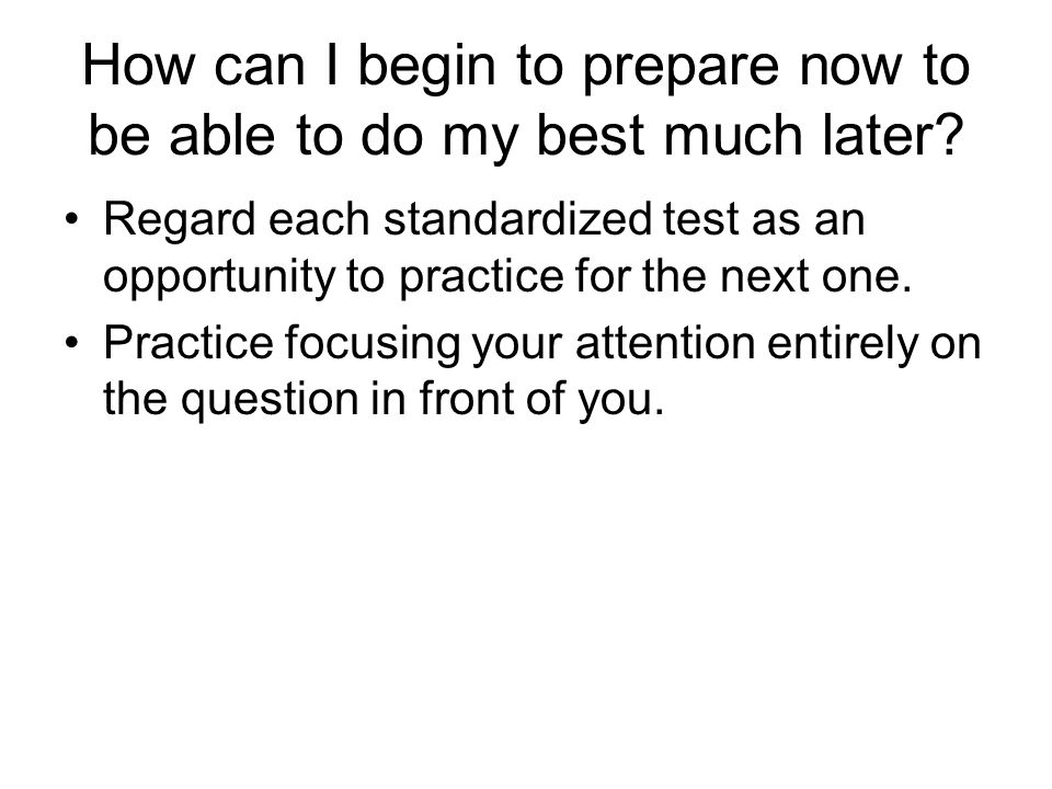 How can I begin to prepare now to be able to do my best much later.