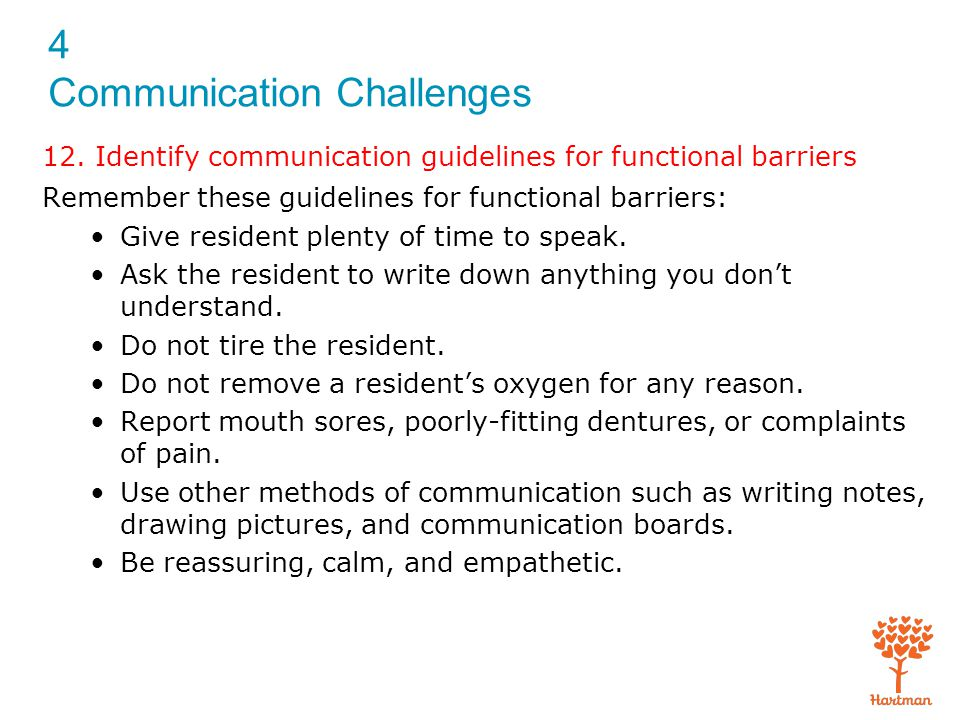 4 Communication Challenges 12. Identify communication guidelines for functional barriers Remember these guidelines for functional barriers: Give resid
