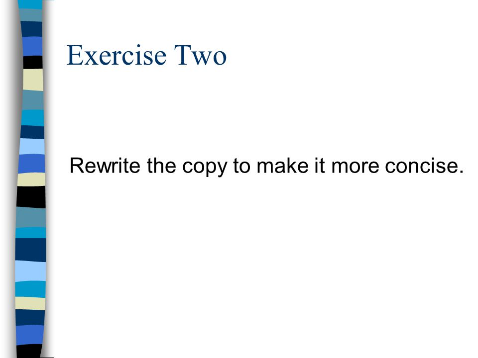 Exercise Two Rewrite the copy to make it more concise.