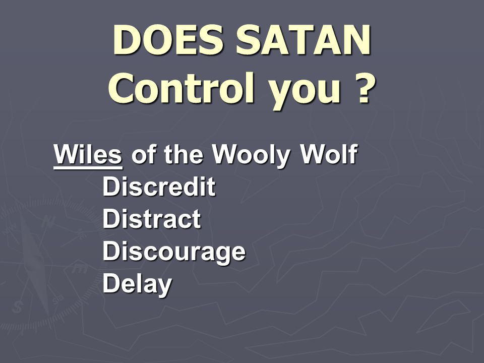 DOES SATAN Control you Wiles of the Wooly Wolf DiscreditDistractDiscourageDelay