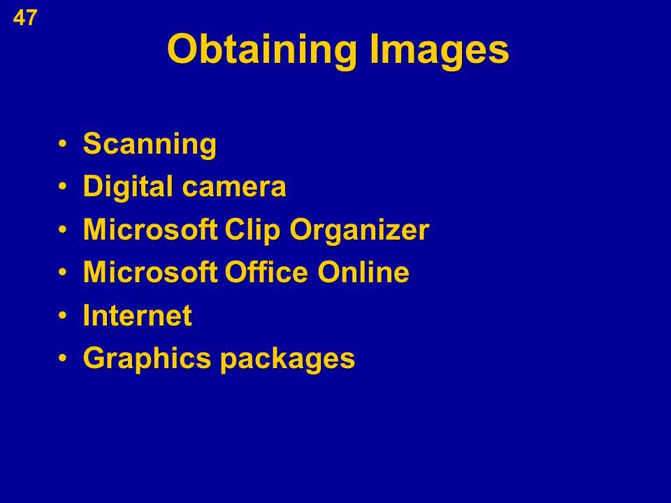Obtaining Images ScanningScanning Digital cameraDigital camera Microsoft Clip OrganizerMicrosoft Clip Organizer Microsoft Office OnlineMicrosoft Office Online InternetInternet Graphics packagesGraphics packages 47