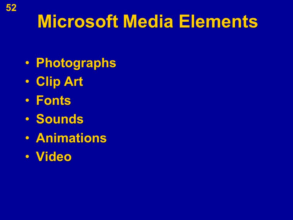Microsoft Media Elements PhotographsPhotographs Clip ArtClip Art FontsFonts SoundsSounds AnimationsAnimations VideoVideo 52