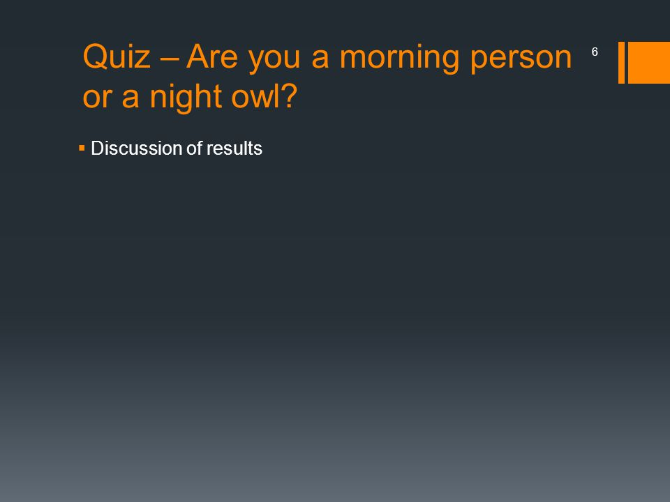 Quiz – Are you a morning person or a night owl?  Discussion of results 6
