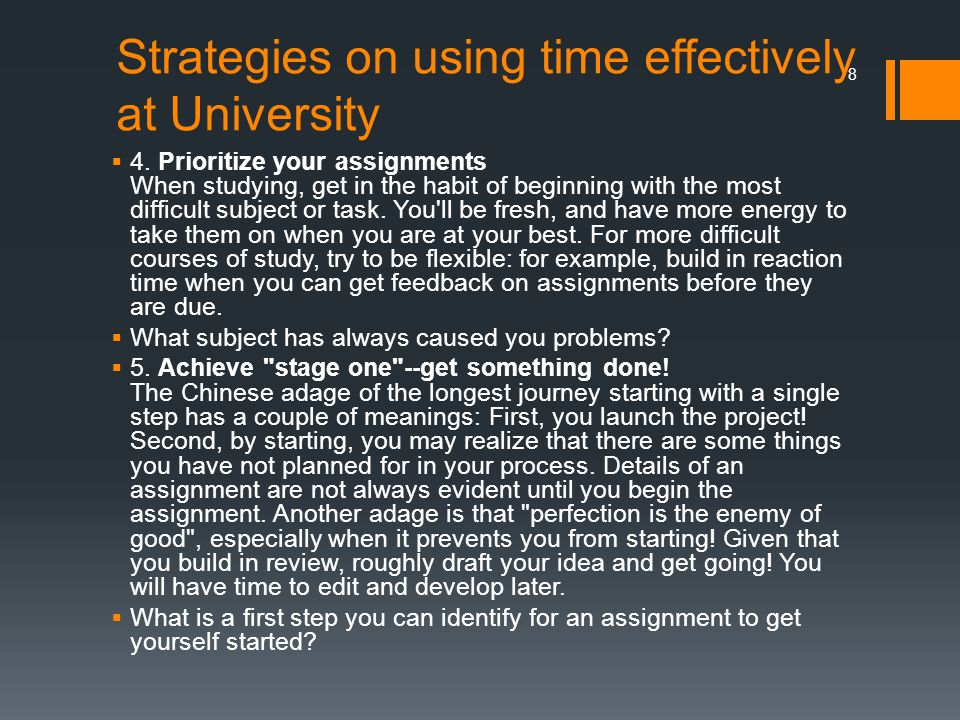 Strategies on using time effectively at University  4. Prioritize your assignments When studying, get in the habit of beginning with the most difficu