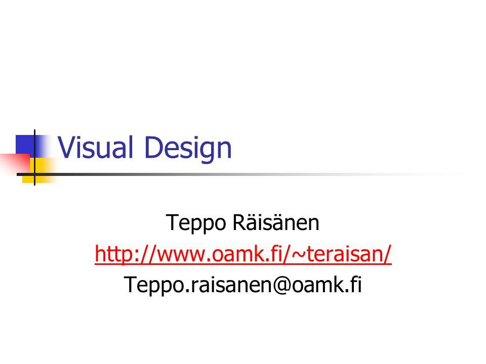 Visual Design Teppo Räisänen http://www.oamk.fi/~teraisan/ Teppo.raisanen@oamk.fi