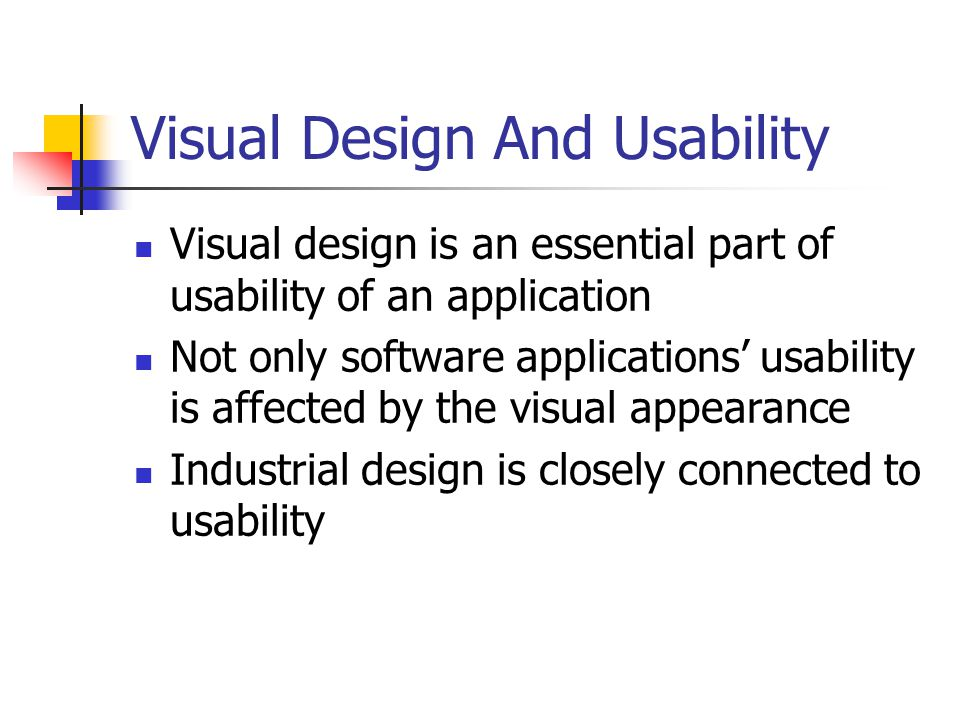 Visual Design And Usability Orderliness is very important in visual design Especially uniformity should be considered It should be also remembered that visual design is just one aspect of usability