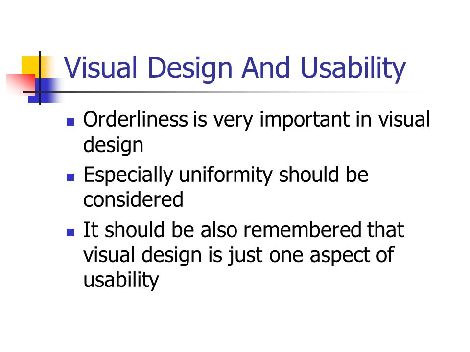 Visual Design And Usability Usability is also affected by, for example, application's functional structure It is often possible to use the same functional structure when building different kinds of UI solutions Like in any other design, testing is an integral part of visual design
