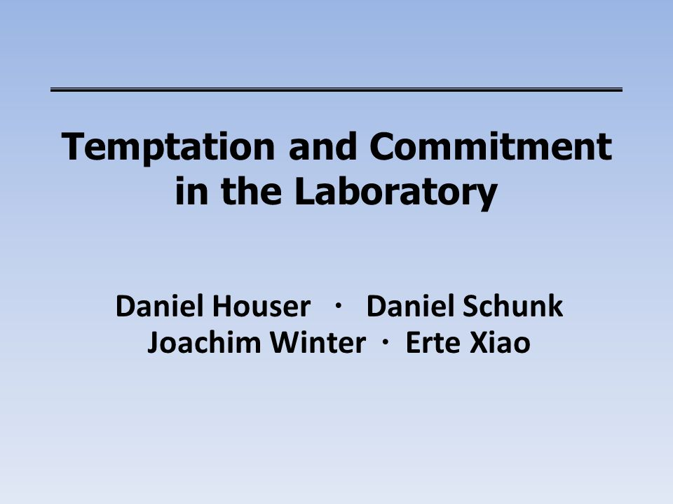 Temptation and Commitment in the Laboratory Daniel Houser ∙ Daniel Schunk Joachim Winter ∙ Erte Xiao