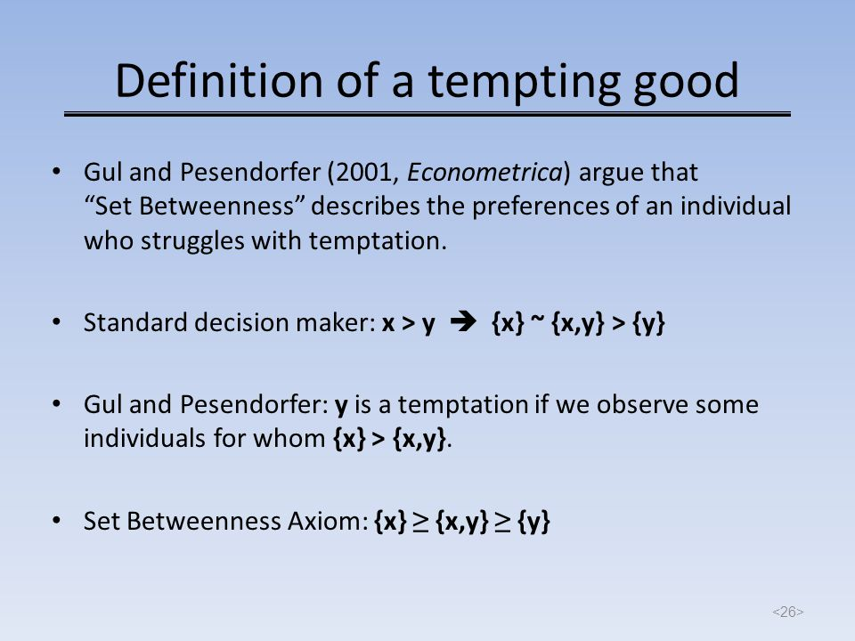 "Definition of a tempting good Gul and Pesendorfer (2001, Econometrica) argue that ""Set Betweenness"" describes the preferences of an individual who str"