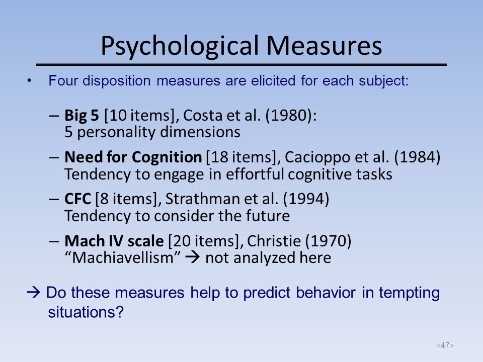 Psychological Measures – Big 5 [10 items], Costa et al. (1980): 5 personality dimensions – Need for Cognition [18 items], Cacioppo et al. (1984) Tende
