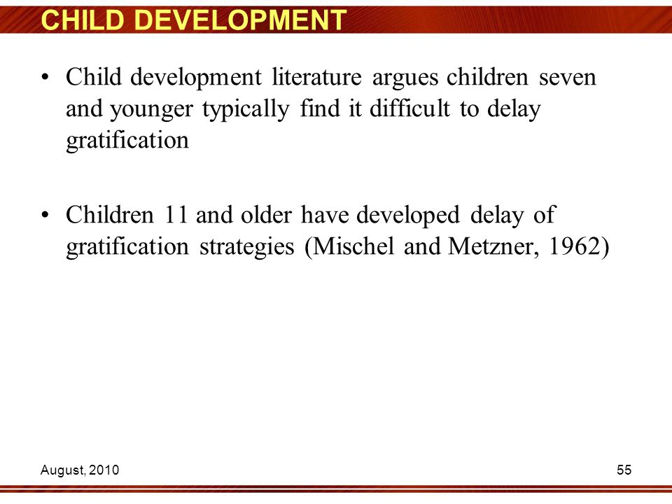 CHILD DEVELOPMENT Child development literature argues children seven and younger typically find it difficult to delay gratification Children 11 and ol
