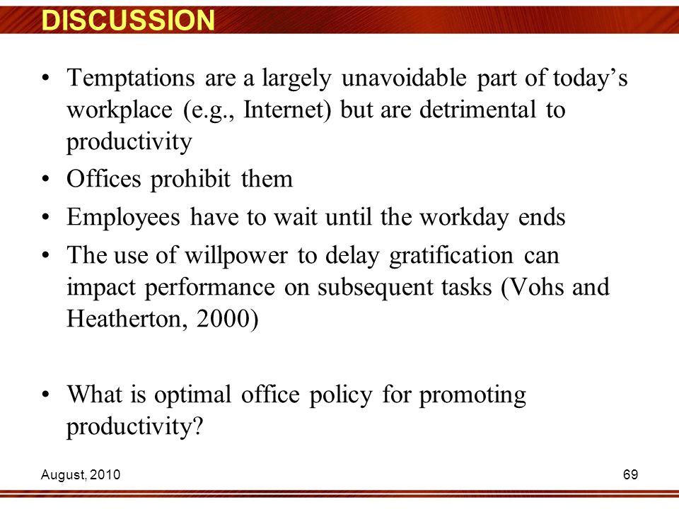 DISCUSSION Temptations are a largely unavoidable part of today's workplace (e.g., Internet) but are detrimental to productivity Offices prohibit them