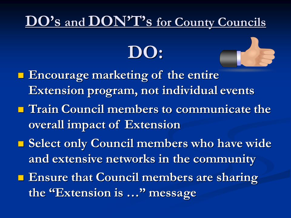 DO's and DON'T's for County Councils DO: Encourage marketing of the entire Extension program, not individual events Encourage marketing of the entire
