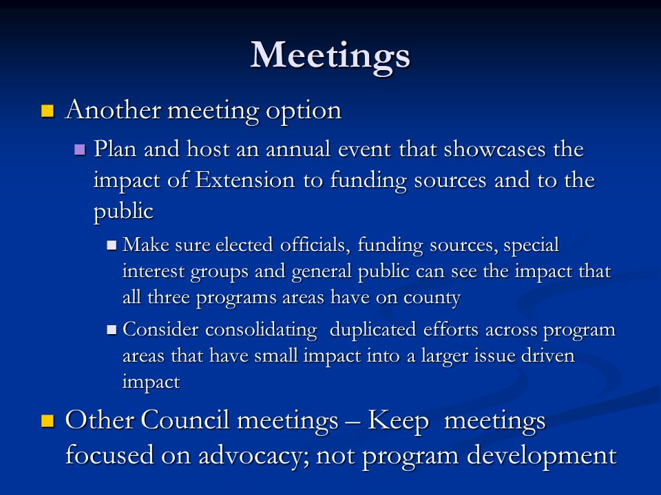Meetings Another meeting option Another meeting option Plan and host an annual event that showcases the impact of Extension to funding sources and to