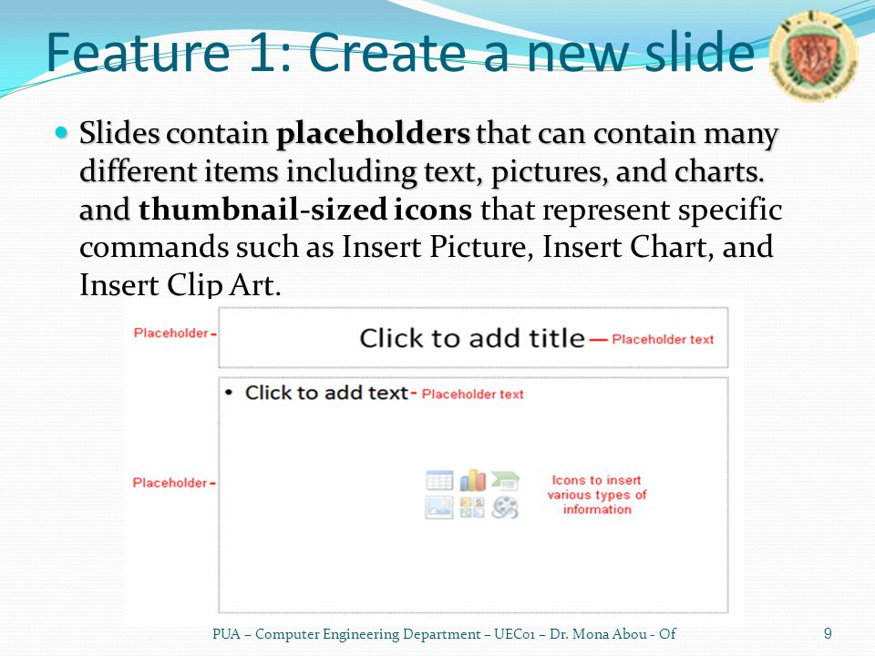 Feature 1: Create a new slide Slides contain placeholders that can contain many different items including text, pictures, and charts.