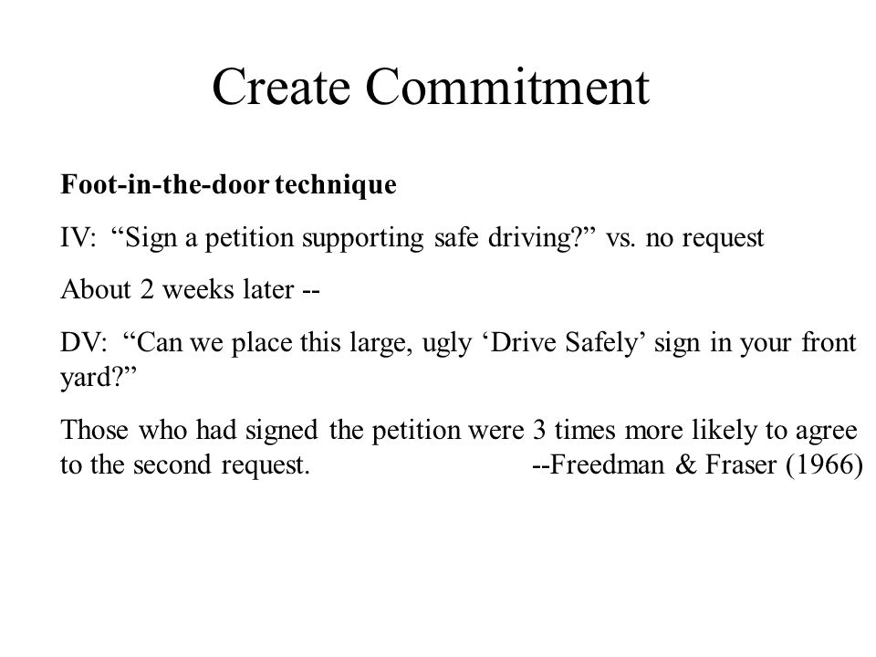 Create Commitment Foot-in-the-door technique IV: Sign a petition supporting safe driving vs.