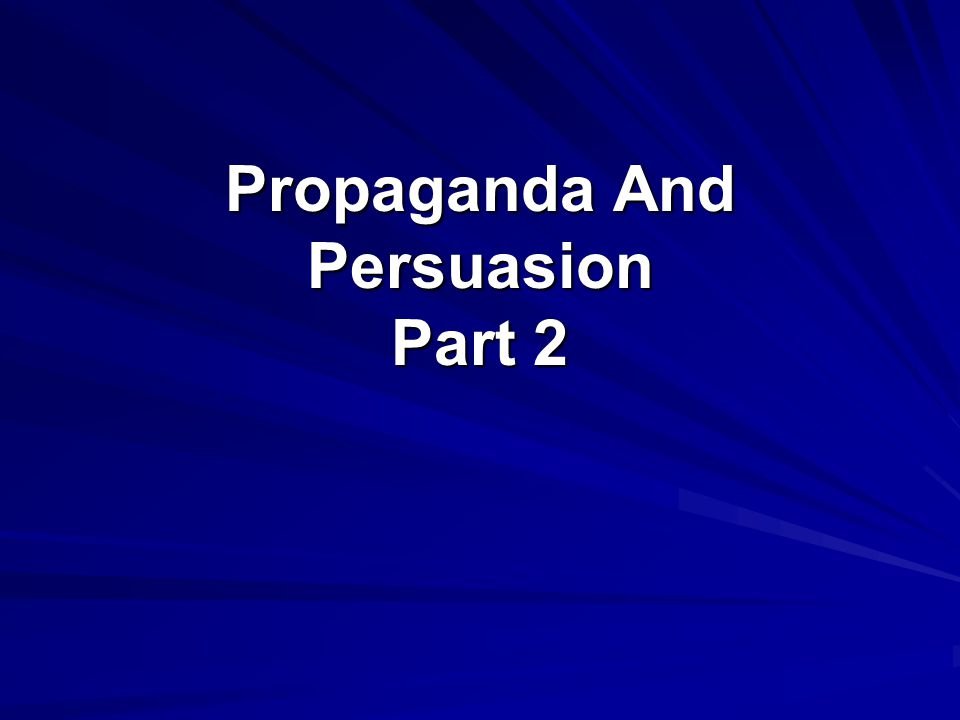 Propaganda And Persuasion Part 2