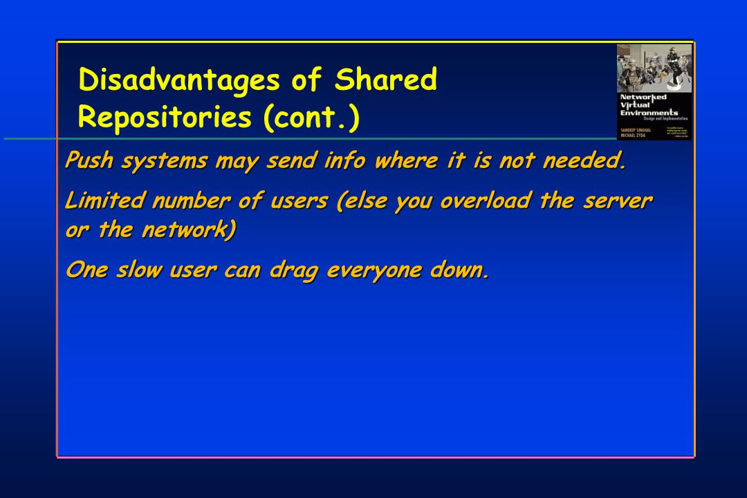 Disadvantages of Shared Repositories (cont.) Push systems may send info where it is not needed.