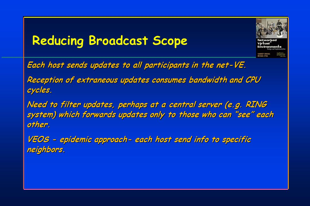 Reducing Broadcast Scope Each host sends updates to all participants in the net-VE.