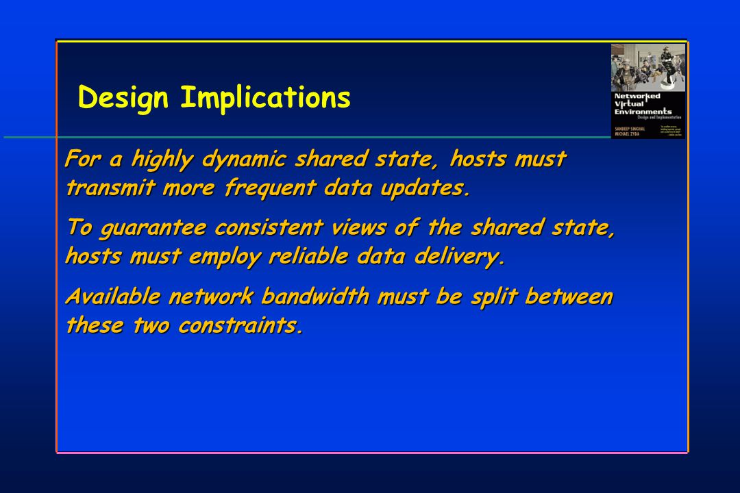 Design Implications For a highly dynamic shared state, hosts must transmit more frequent data updates.