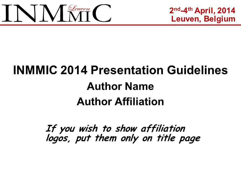 INMMIC 2014 Presentation Guidelines Author Name Author Affiliation If you wish to show affiliation logos, put them only on title page 2 nd -4 th April, 2014 Leuven, Belgium