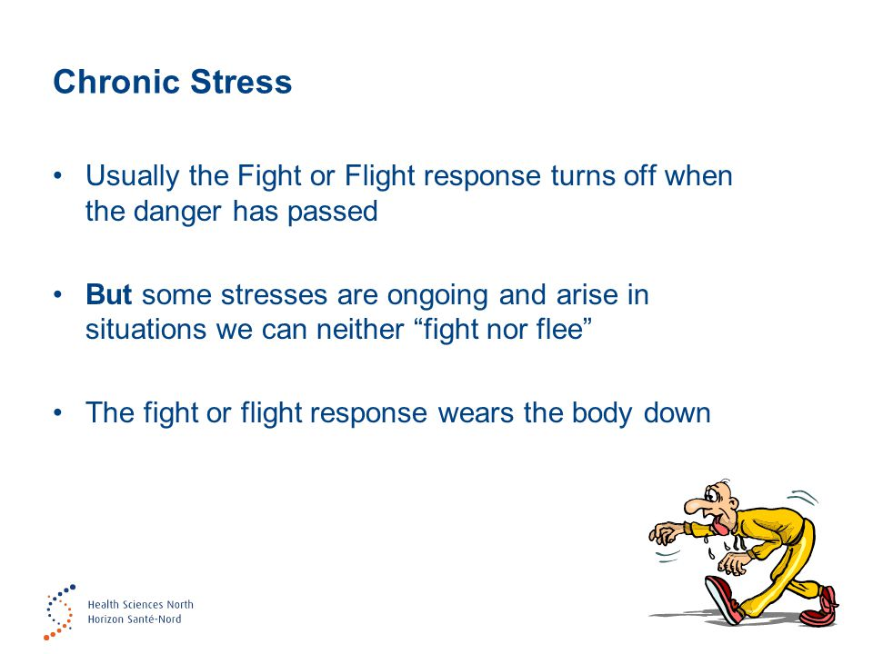 Chronic Stress Usually the Fight or Flight response turns off when the danger has passed But some stresses are ongoing and arise in situations we can neither fight nor flee The fight or flight response wears the body down