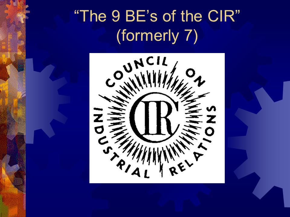 The 9 BE's of the CIR (formerly 7)