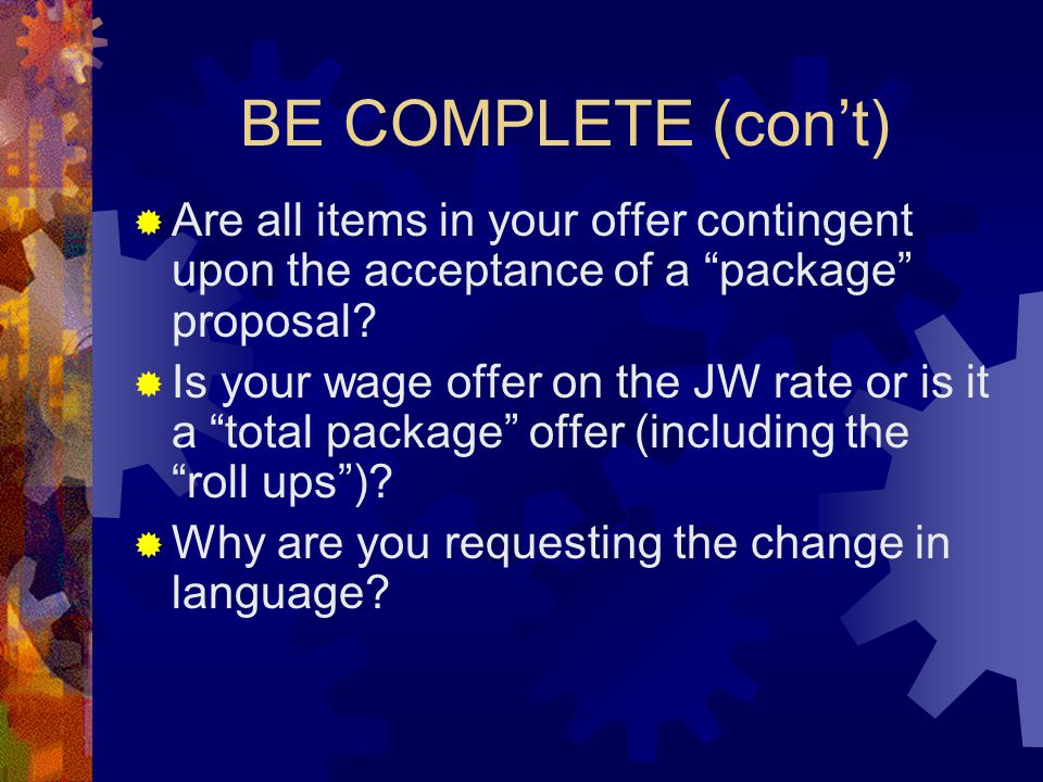 BE COMPLETE (con't)  Are all items in your offer contingent upon the acceptance of a package proposal.