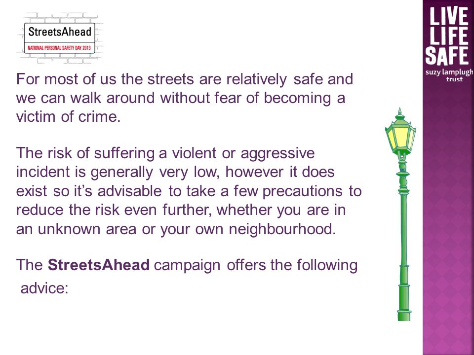 For most of us the streets are relatively safe and we can walk around without fear of becoming a victim of crime.