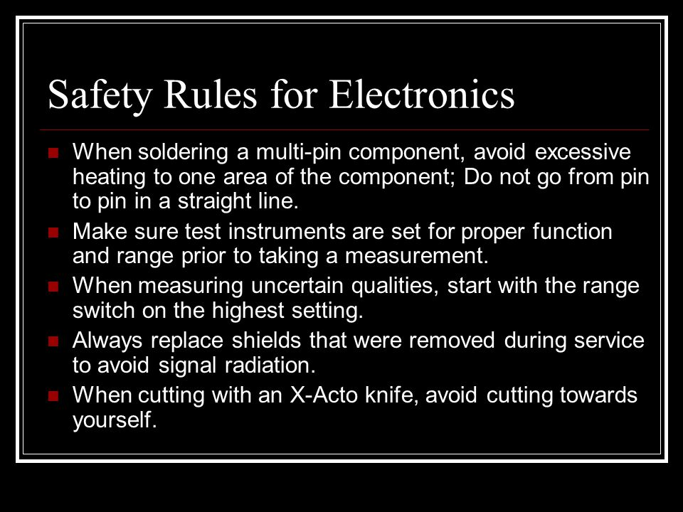 Safety Rules for Electronics When soldering a multi-pin component, avoid excessive heating to one area of the component; Do not go from pin to pin in a straight line.