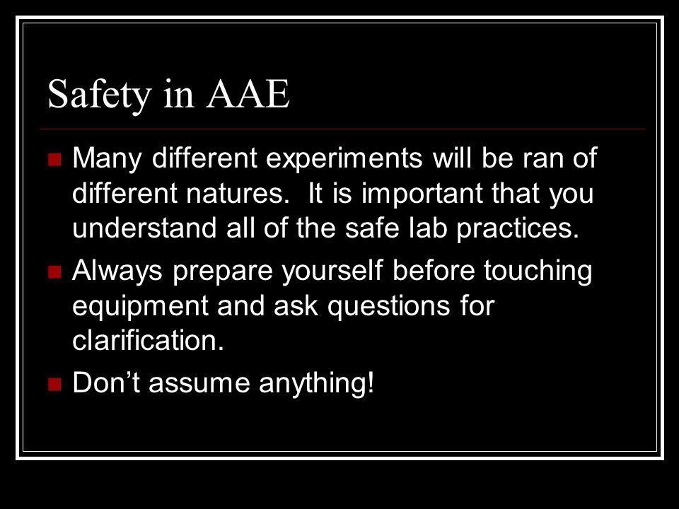 Safety in AAE Many different experiments will be ran of different natures.