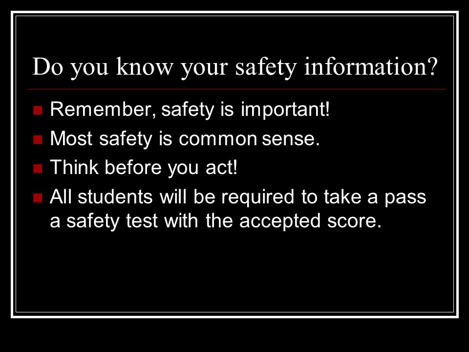 Do you know your safety information. Remember, safety is important.