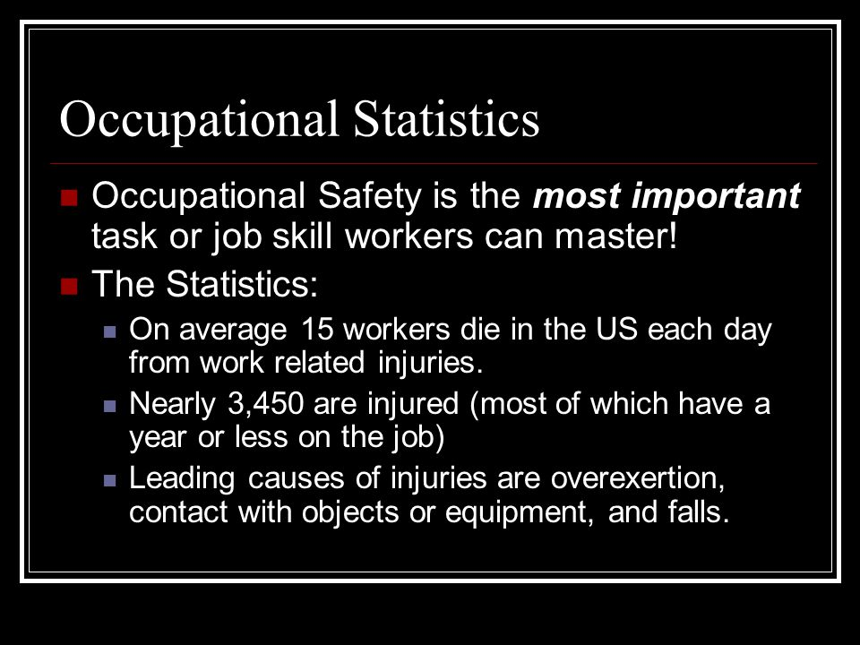 Occupational Statistics Occupational Safety is the most important task or job skill workers can master.