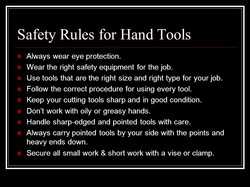 Safety Rules for Hand Tools Always wear eye protection.