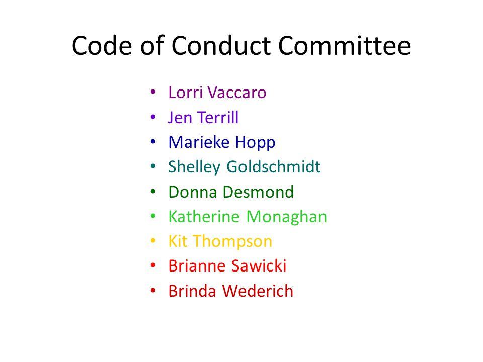Code of Conduct Committee Lorri Vaccaro Jen Terrill Marieke Hopp Shelley Goldschmidt Donna Desmond Katherine Monaghan Kit Thompson Brianne Sawicki Bri