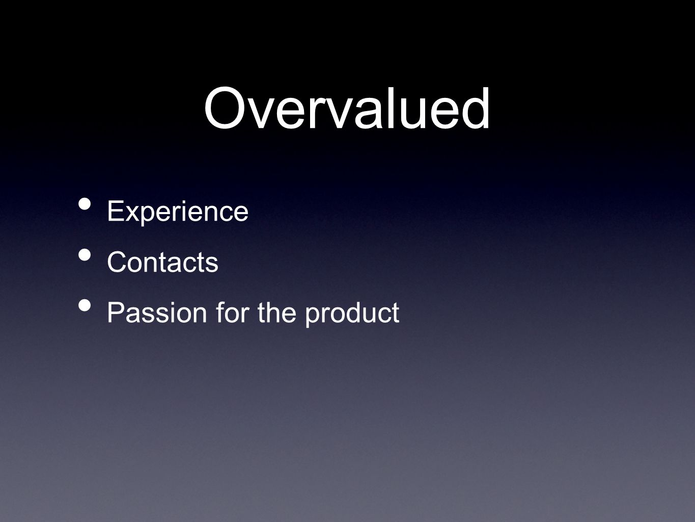 Overvalued Experience Contacts Passion for the product