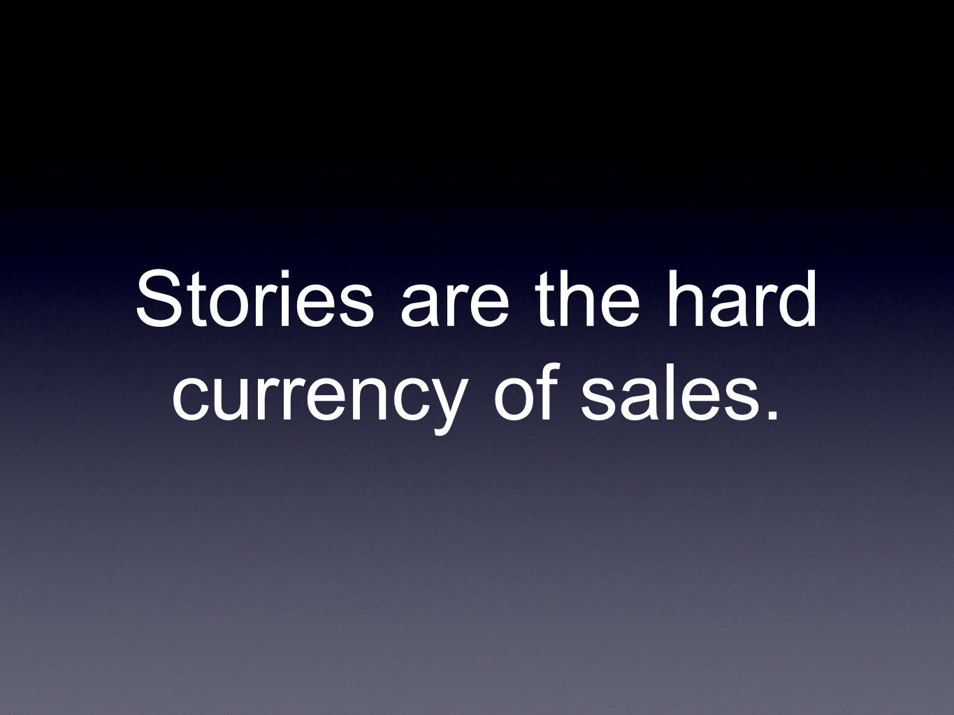 Stories are the hard currency of sales.