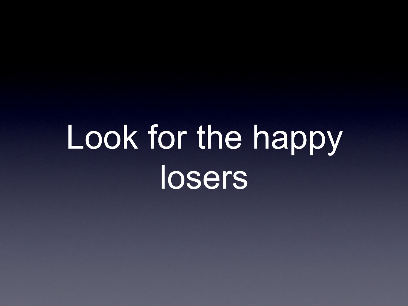 Look for the happy losers