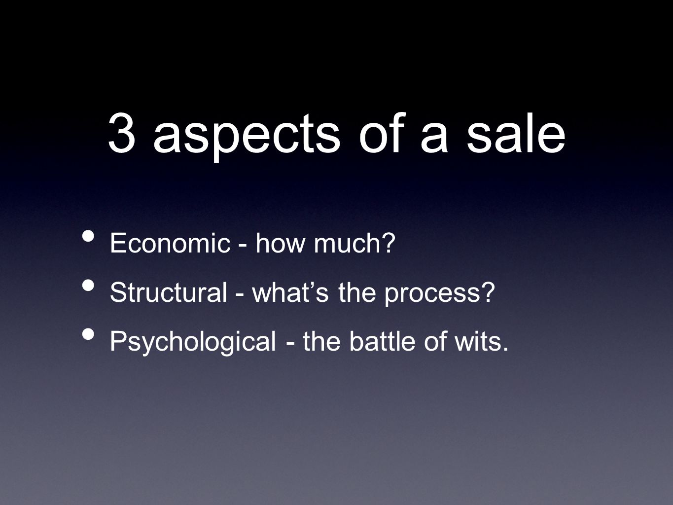 3 aspects of a sale Economic - how much. Structural - what's the process.