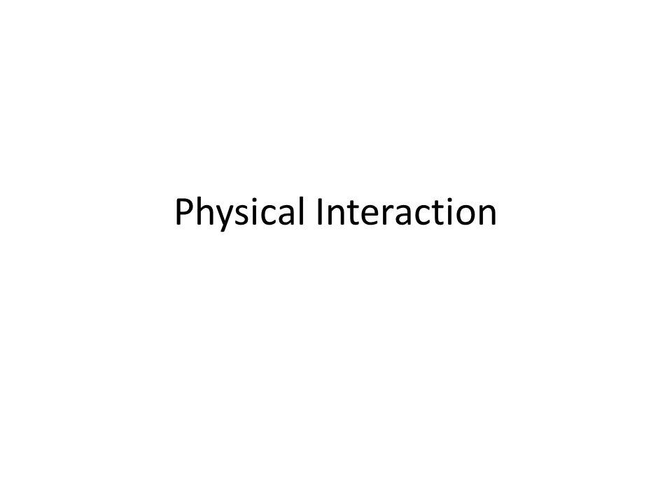 Physical Interaction
