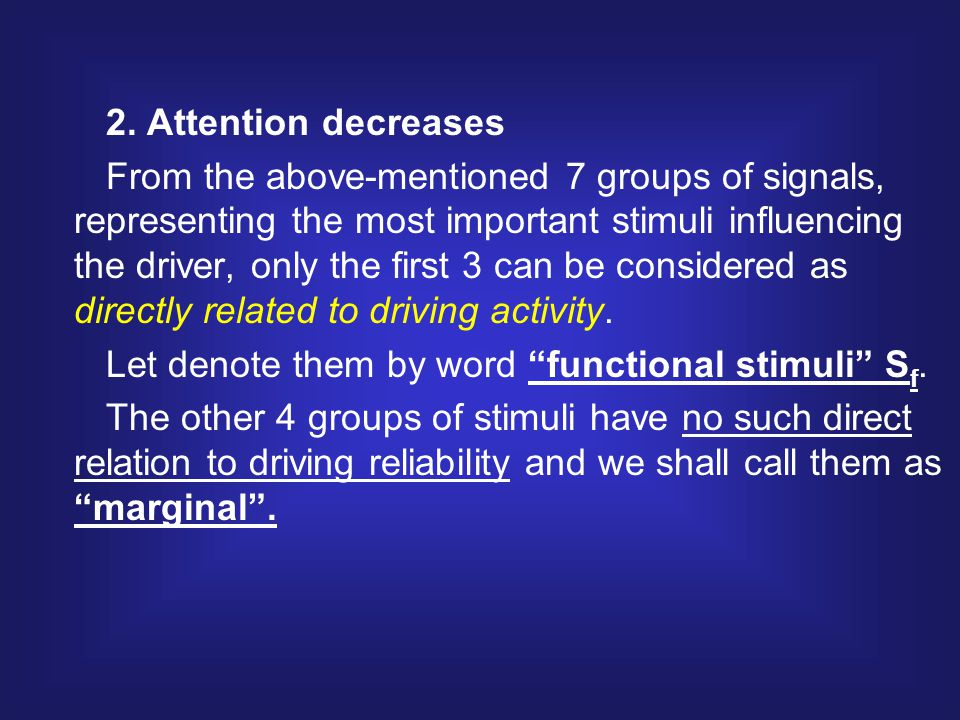 2. Attention decreases From the above-mentioned 7 groups of signals, representing the most important stimuli influencing the driver, only the first 3
