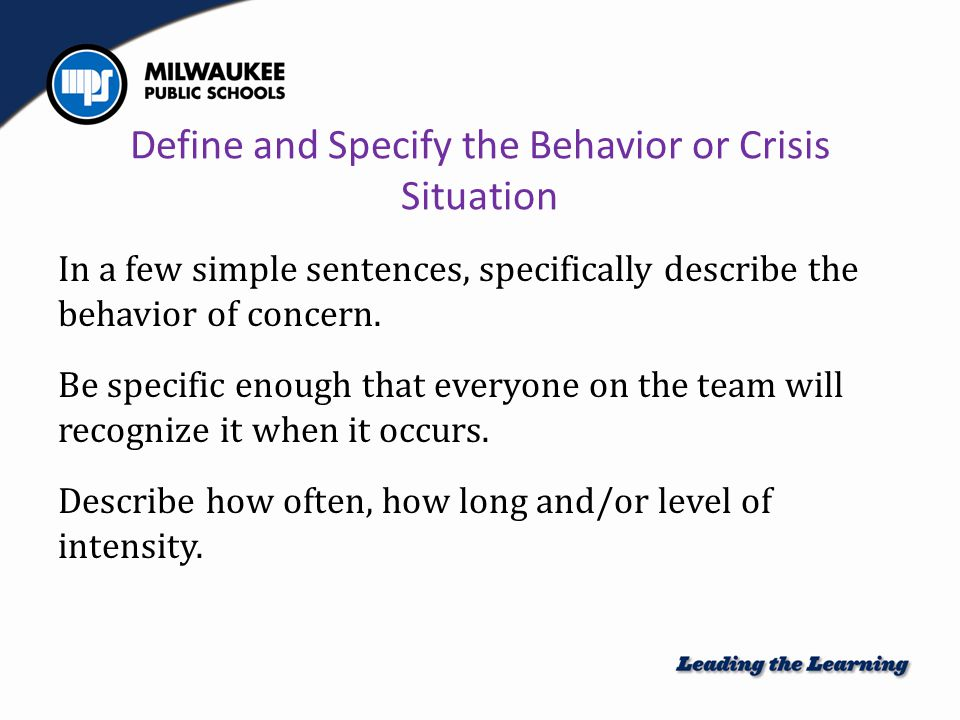 Define and Specify the Behavior or Crisis Situation In a few simple sentences, specifically describe the behavior of concern.