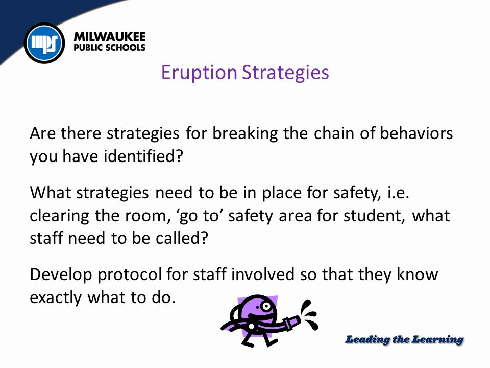 Eruption Strategies Are there strategies for breaking the chain of behaviors you have identified.