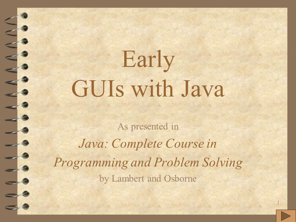 1 Early GUIs with Java As presented in Java: Complete Course in Programming and Problem Solving by Lambert and Osborne