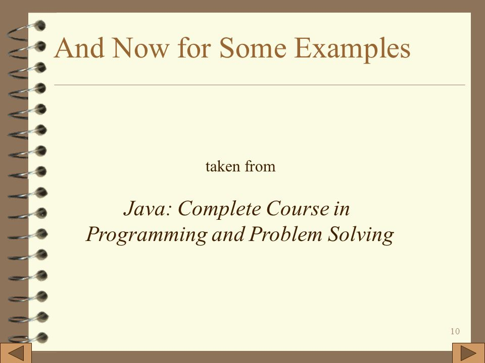 10 And Now for Some Examples taken from Java: Complete Course in Programming and Problem Solving