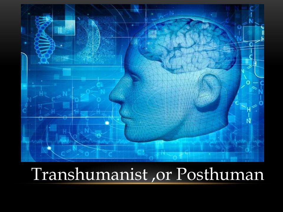 Transhumanist,or Posthuman